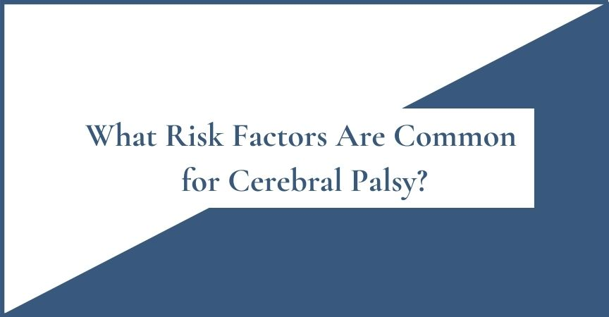 What Risk Factors Are Common for Cerebral Palsy?