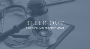 """""""Bleed Out"""" – A Medical Malpractice Movie"""