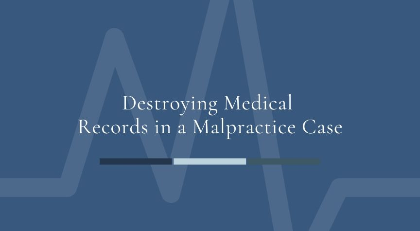 Destroying Medical Records in a Malpractice Case