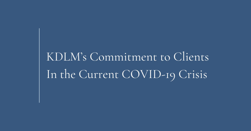KDLM's Commitment to Clients In the Current COVID-19 Crisis