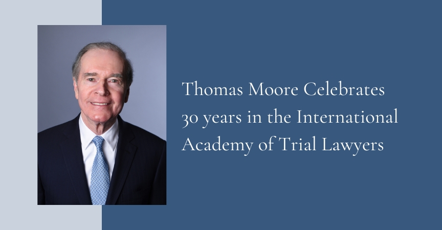 Thomas Moore Celebrates 30 years in the International Academy of Trial Lawyers