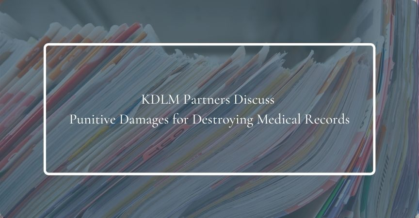 KDLM Partners Discuss Punitive Damages for Destroying Medical Records