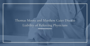 thomas moore and matthew gaier discuss liability of referring physicians