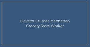Elevator Crushes Manhattan Grocery Store Worker