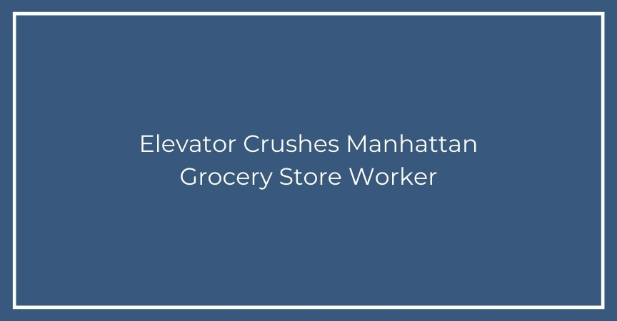 Elevator Crushes Manhattan Grocery Store Worker