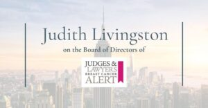 judith livingston on the board of directors of judges and lawyers breast cancer alert
