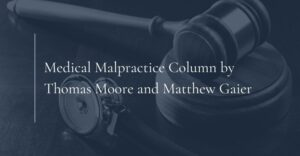 medical-malpractice-column-by-thomas-moore-and-matthew-gaier