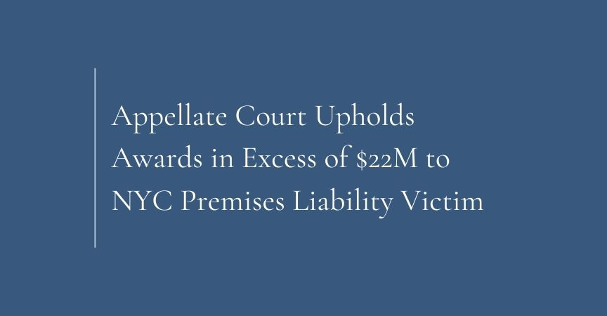 Appellate Court Upholds Awards in Excess of $22M to NYC Premises Liability Victim