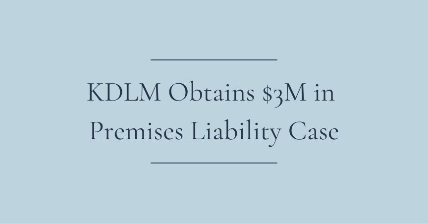 KDLM Obtains $3M in Premises Liability Case