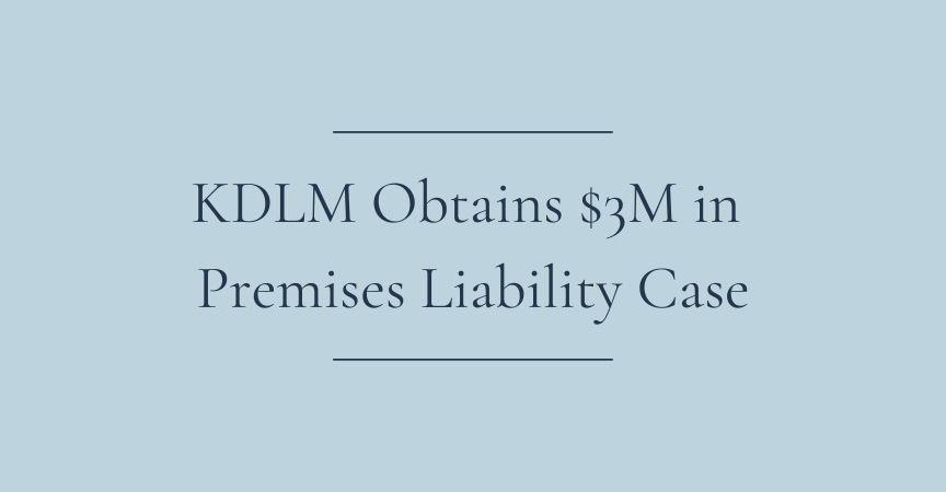KDLM Obtains $3M in Premises Liability Case