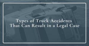 types of truck accidents that can result in a legal case