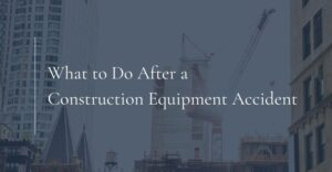 what to do after a construction equipment accident