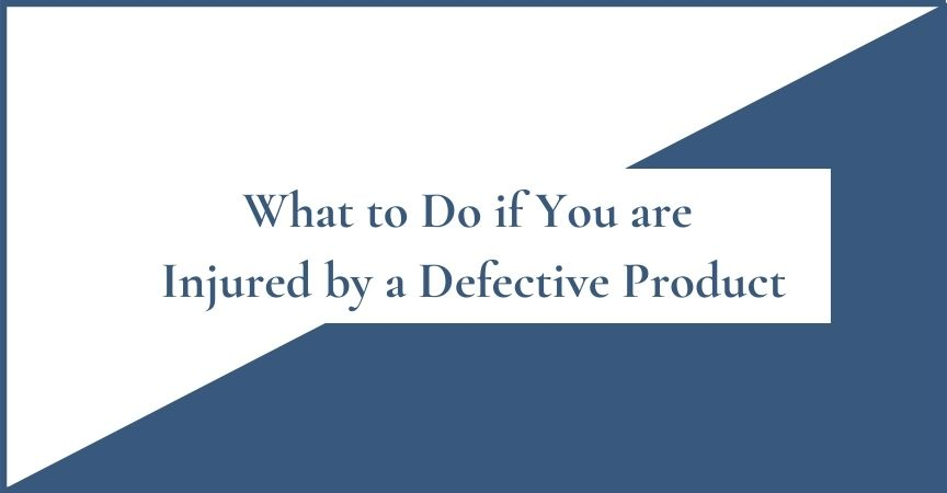 What to Do if You are Injured by a Defective Product