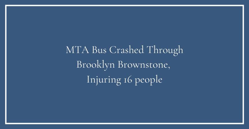 MTA Bus Crashed Through Brooklyn Brownstone, Injuring 16 people