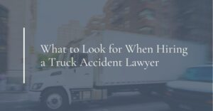 what to look for when hiring a truck accident lawyer