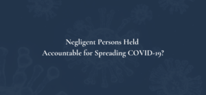 Negligent Persons Held Accountable for Spreading COVID-19