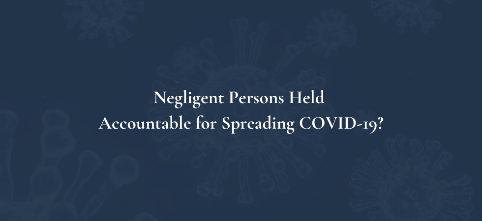 Negligent Persons Held Accountable for Spreading COVID-19?