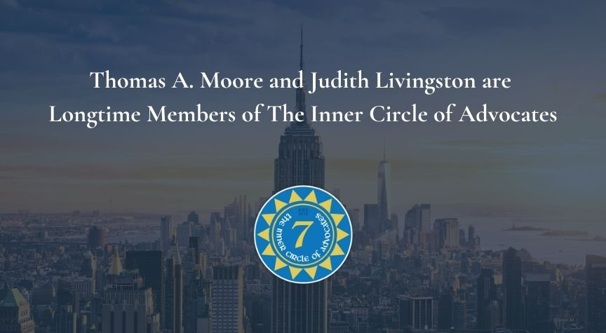 Thomas A. Moore and Judith Livingston are Longtime Members of The Inner Circle of Advocates