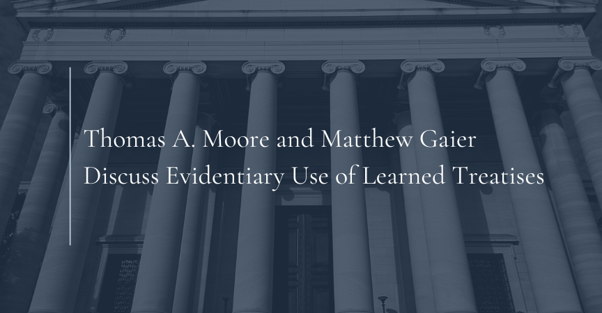 Thomas A. Moore and Matthew Gaier Discuss Evidentiary Use of Learned Treatises