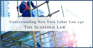 understanding new york labor law 240 the scaffolding law