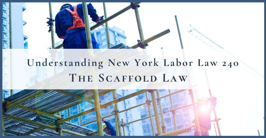 Understanding New York Labor Law 240 – The Scaffold Law