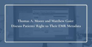 thomas a moore and matthew gaier discuss patients' right to their emr metadata