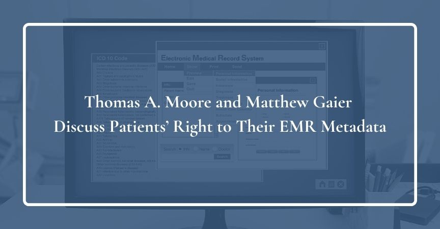 Thomas A. Moore and Matthew Gaier Discuss Patients' Right to Their EMR Metadata